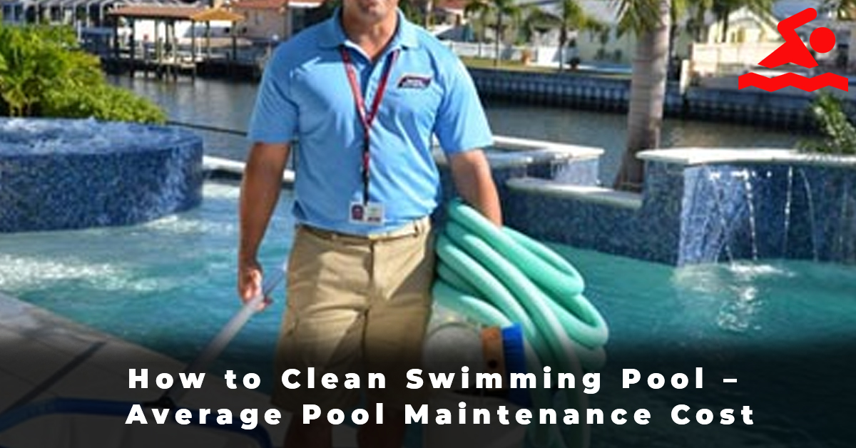 How to Clean Swimming Pool – Average Pool Maintenance Cost