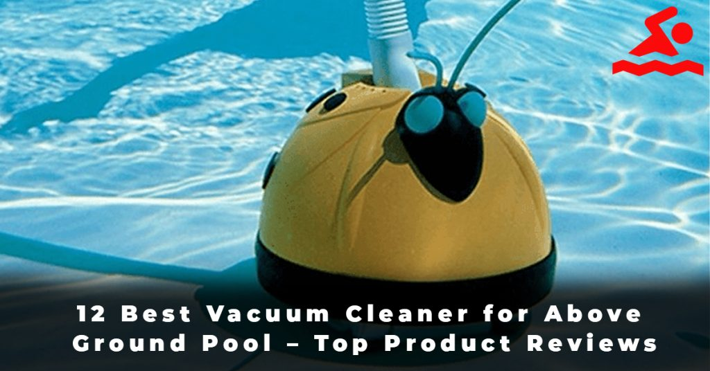 12 Best Vacuum Cleaner for Above Ground Pool – Top Product Reviews