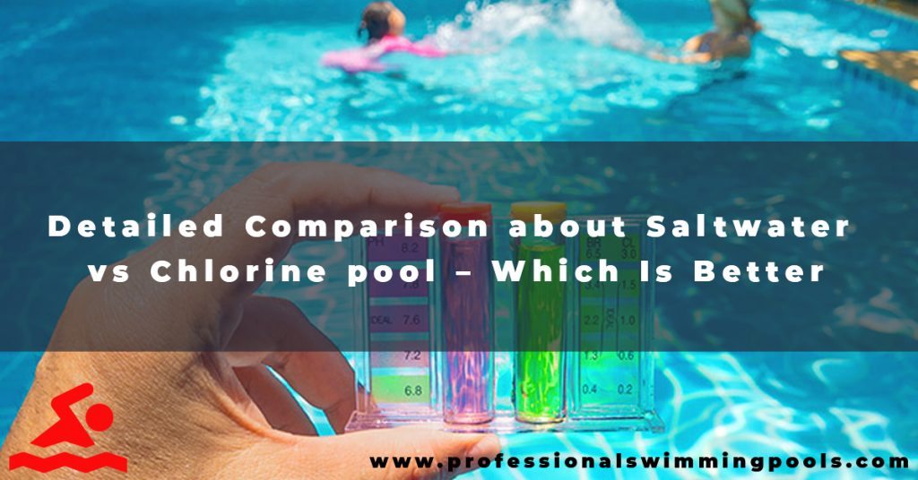 Detailed Comparison about Saltwater vs Chlorine pool