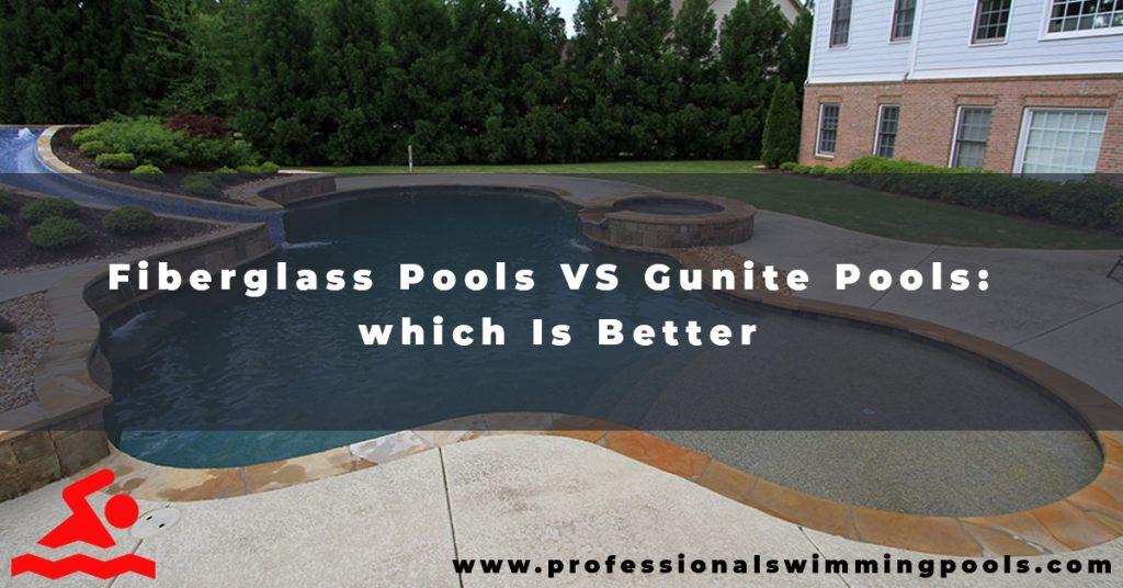 Fiberglass Pools VS Gunite Pools