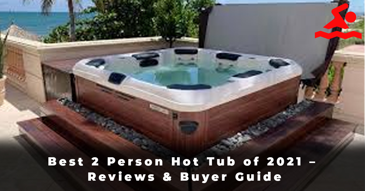 Best 2 Person Hot Tub of 2021 – Reviews & Buyer Guide
