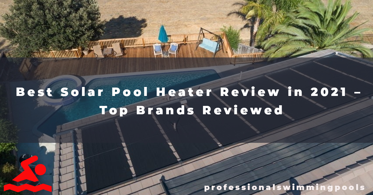 Best Solar Pool Heater Review in 2021