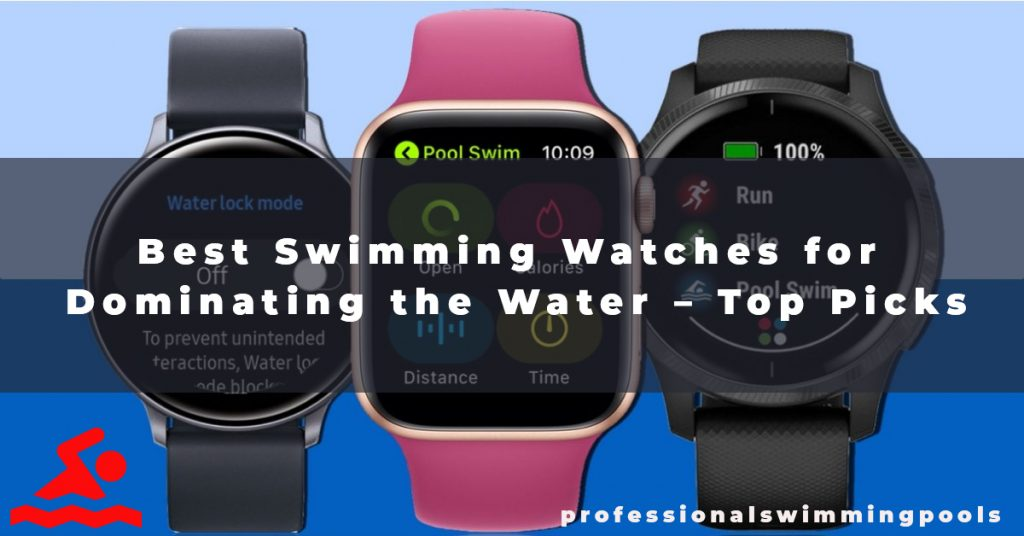 Best Swimming Watches for Dominating the Water