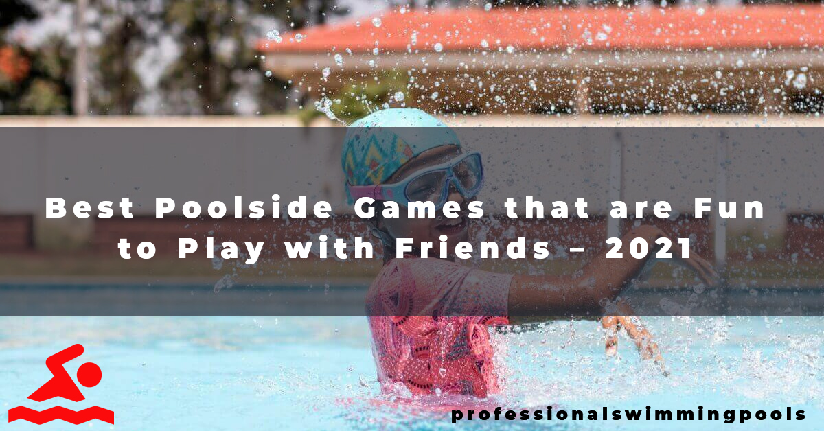 Best Poolside Games that are Fun to Play with Friends – 2021