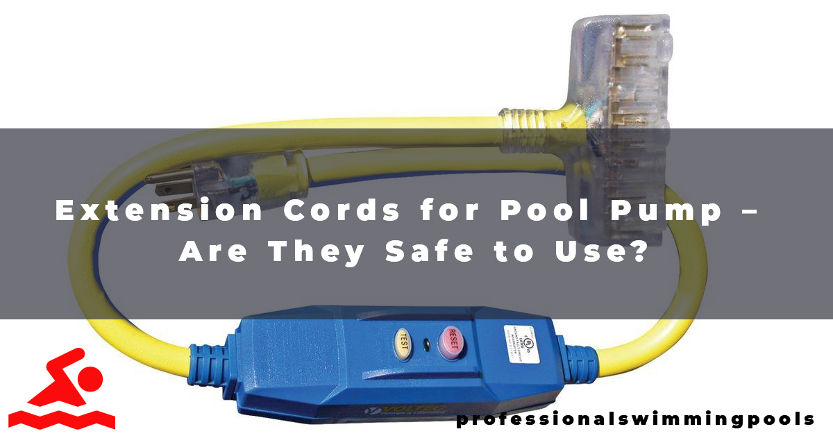 Extension Cords for Pool Pump – Are They Safe to Use