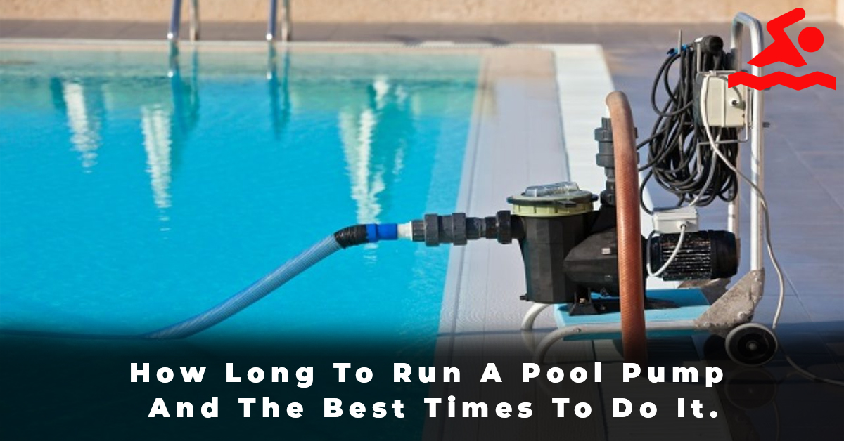 How Long To Run A Pool Pump And The Best Times To Do It.