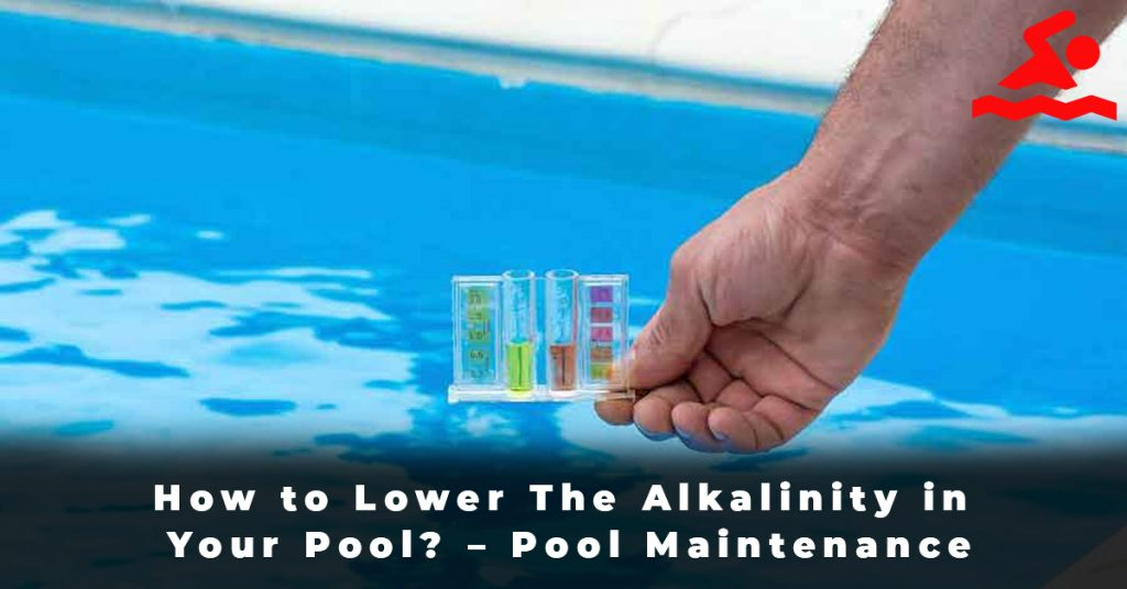 How to Lower The Alkalinity in Your Pool – Pool Maintenance