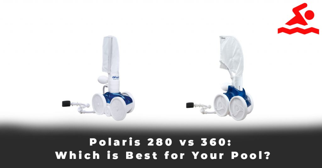 Polaris 280 vs 360 Which is Best for Your Pool