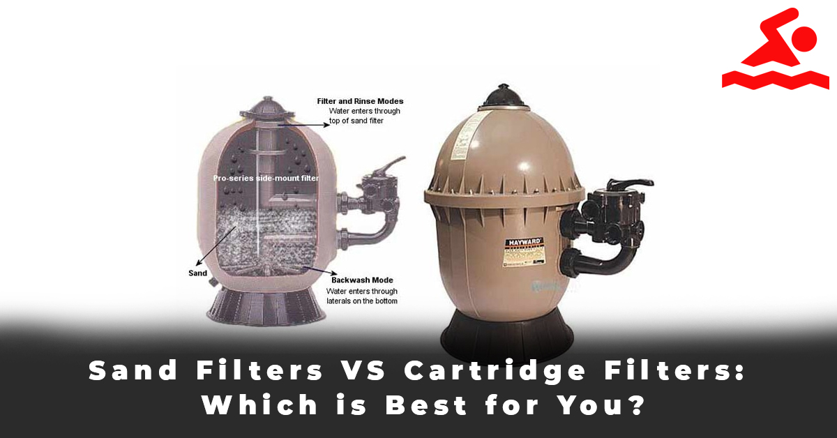 Sand Filters VS Cartridge Filters Which is Best for You