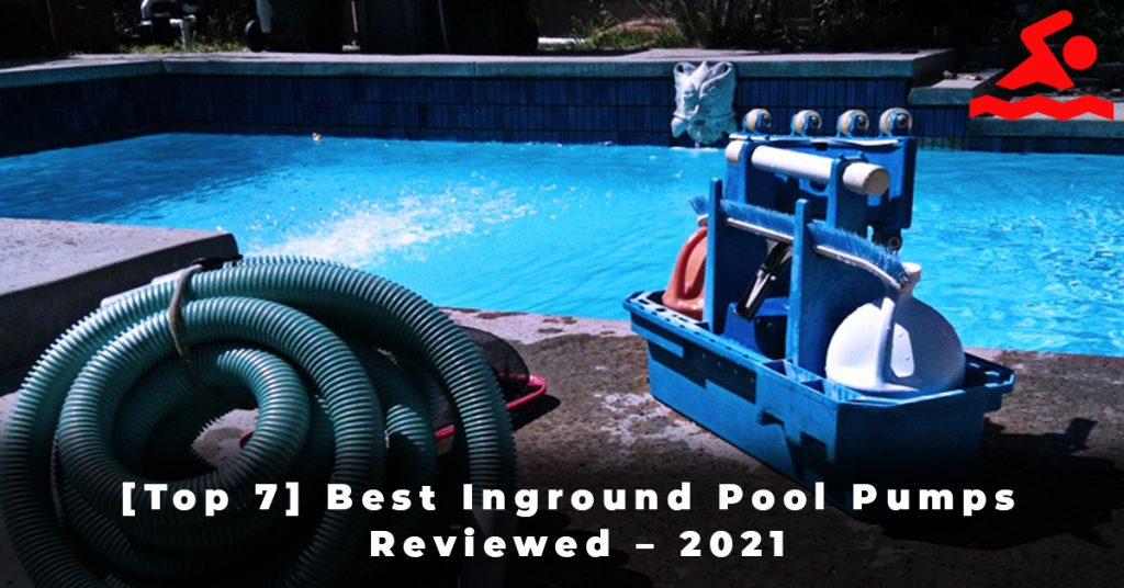 [Top 7] Best Inground Pool Pumps Reviewed – 2021