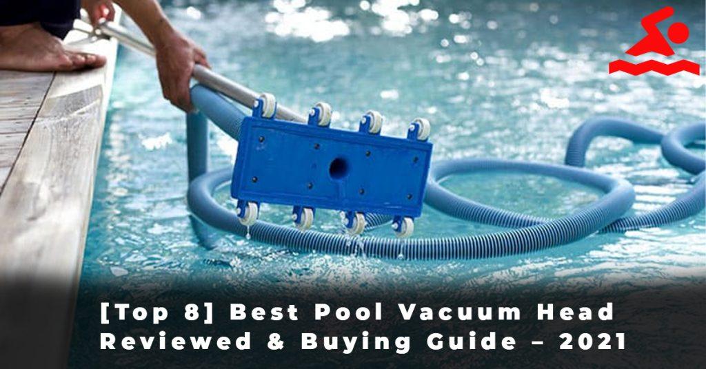 [Top 8] Best Pool Vacuum Head Reviewed & Buying Guide – 2021