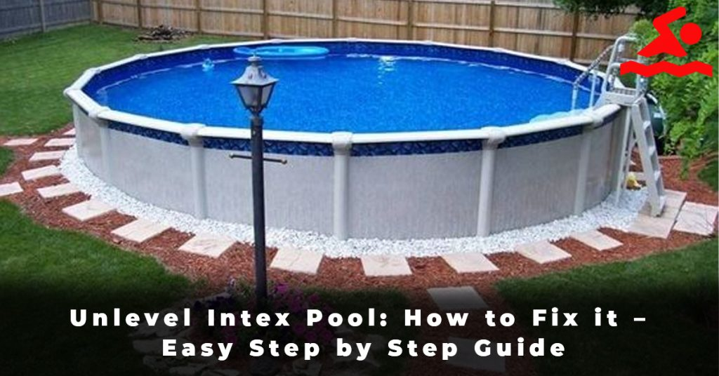 Unlevel Intex Pool How to Fix it – Easy Step by Step Guide