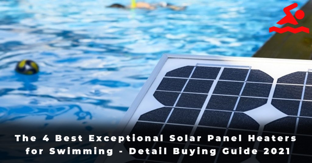 The 4 Best Exceptional Solar Panel Heaters for Swimming - Detail Buying Guide 2021
