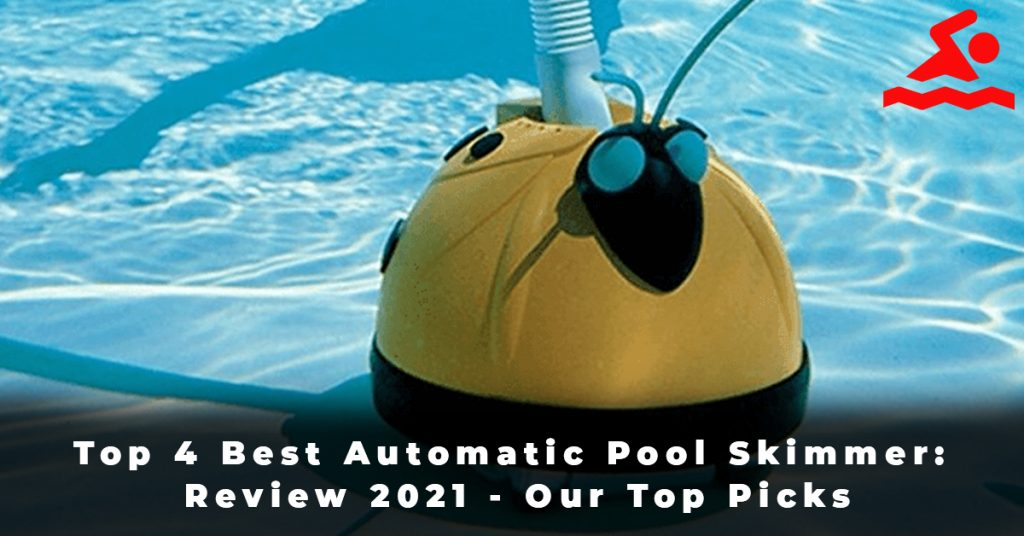 Top 4 Best Automatic Pool Skimmer Review 2021 - Our Top Picks