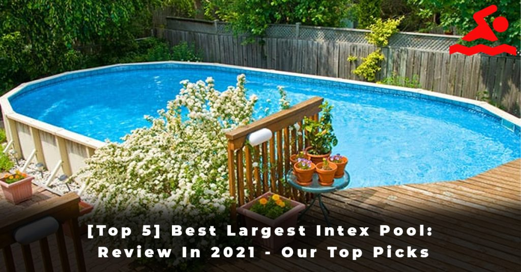 [Top 5] Best Largest Intex Pool Review In 2021 - Our Top Picks