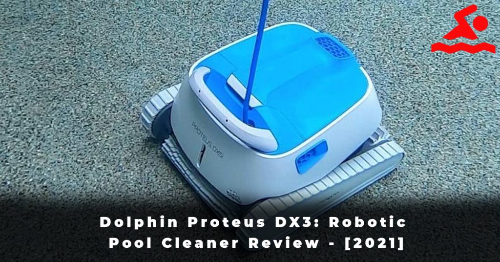Dolphin Proteus DX3 Robotic Pool Cleaner Review - [2021]