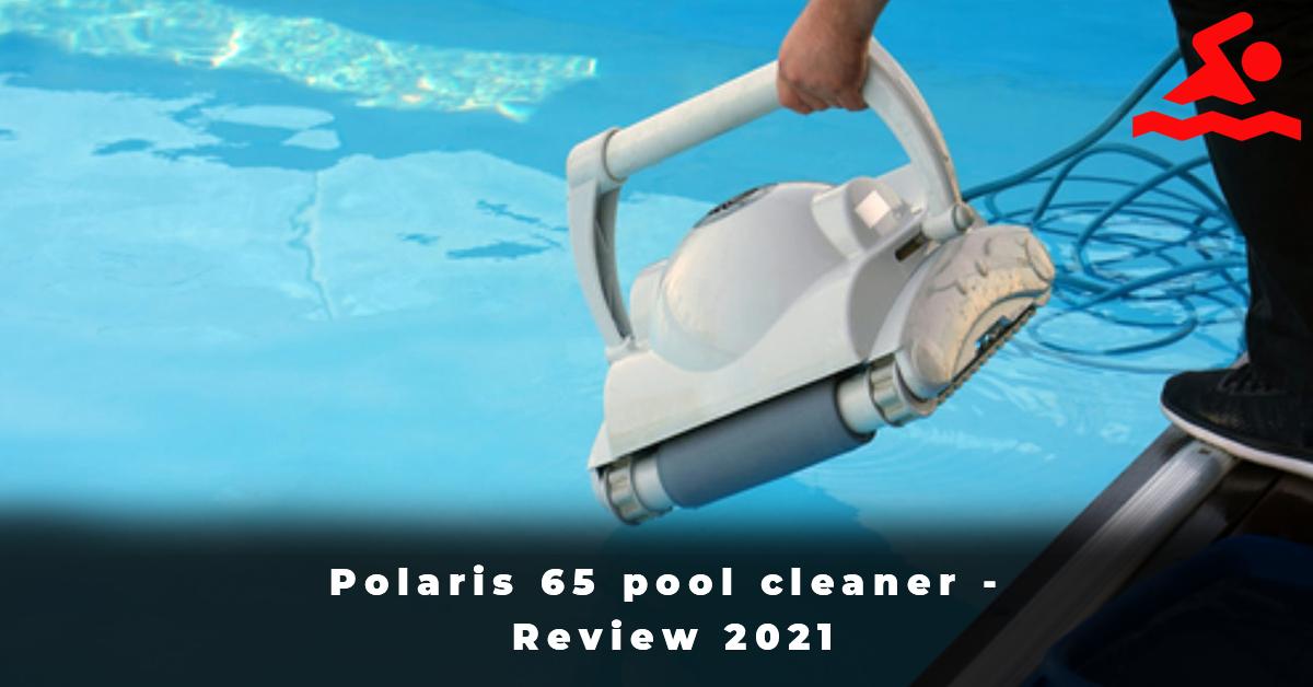 Polaris 65 pool cleaner - Review 2021
