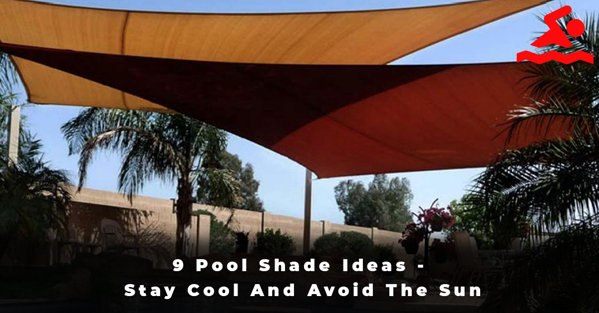 9 Pool Shade Ideas - Stay Cool And Avoid The Sun