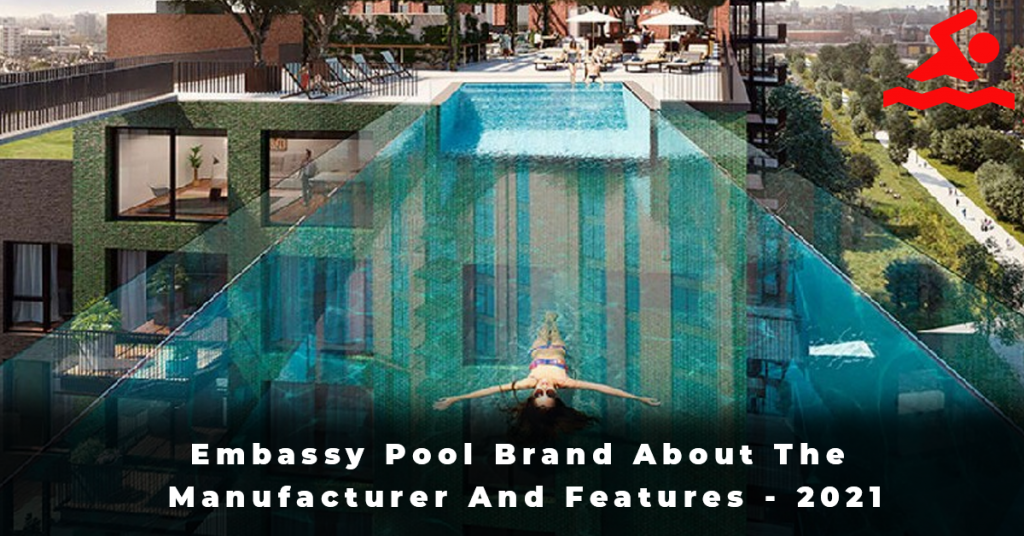 Embassy Pool Brand About The Manufacturer And Features - 2021