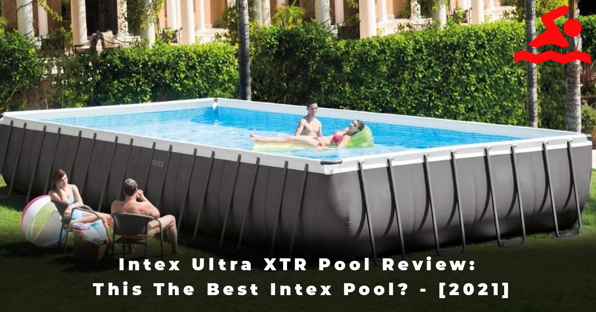 Intex Ultra XTR Pool Review This The Best Intex Pool - [2021]
