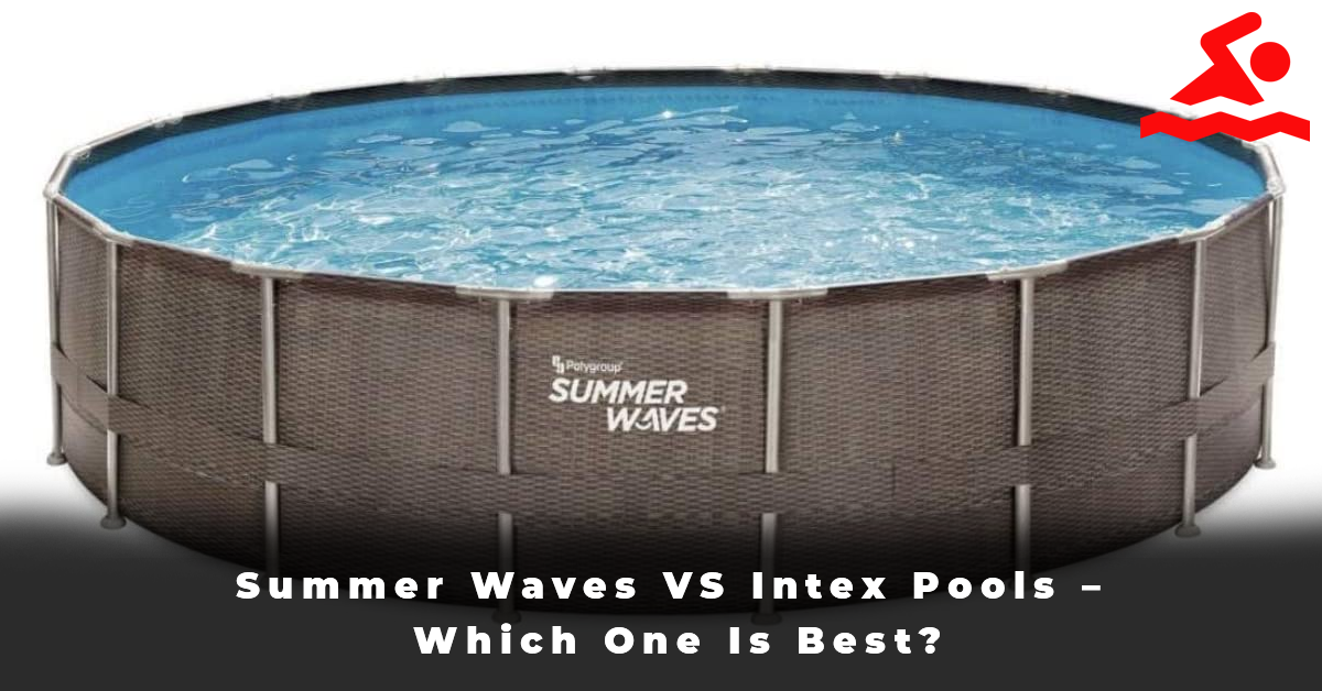 Summer Waves VS Intex Pools – Which One Is Best