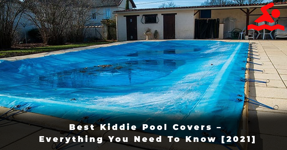 Best Kiddie Pool Covers – Everything You Need To Know [2021]